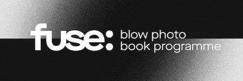 Open Call   Fuse Photo Book Programme with Blow Photo, Dublin (Submission Fee)