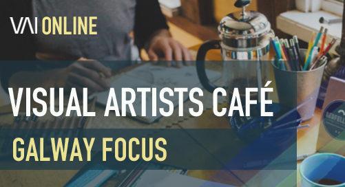 Webinar | Visual Artists Café - Galway Focus