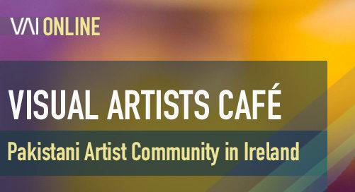 Webinar   Visual Artists Café - Pakistani Artist Community in Ireland