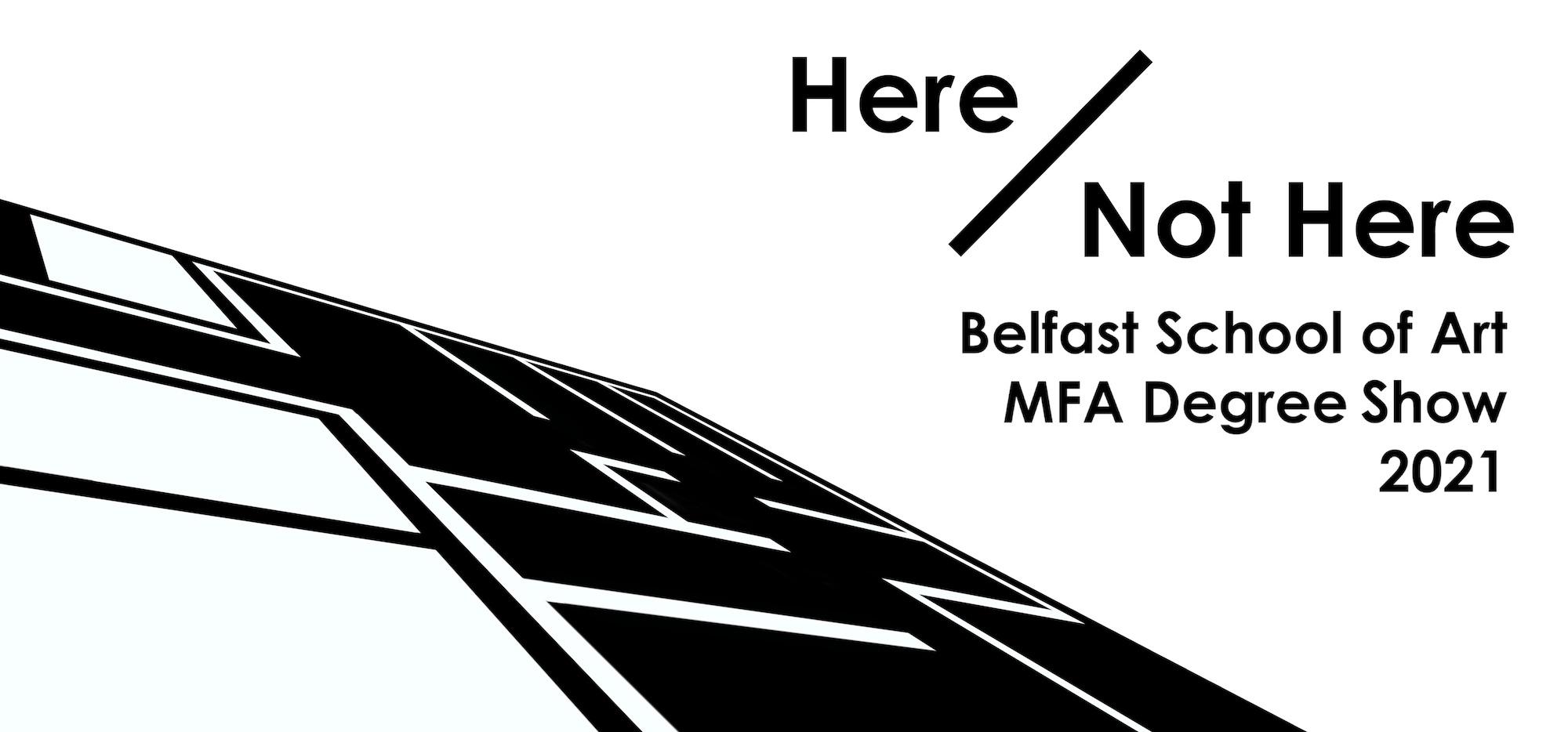 Online Exhibition | Here / Not Here, The Belfast Art School MFA Graduation Exhibition