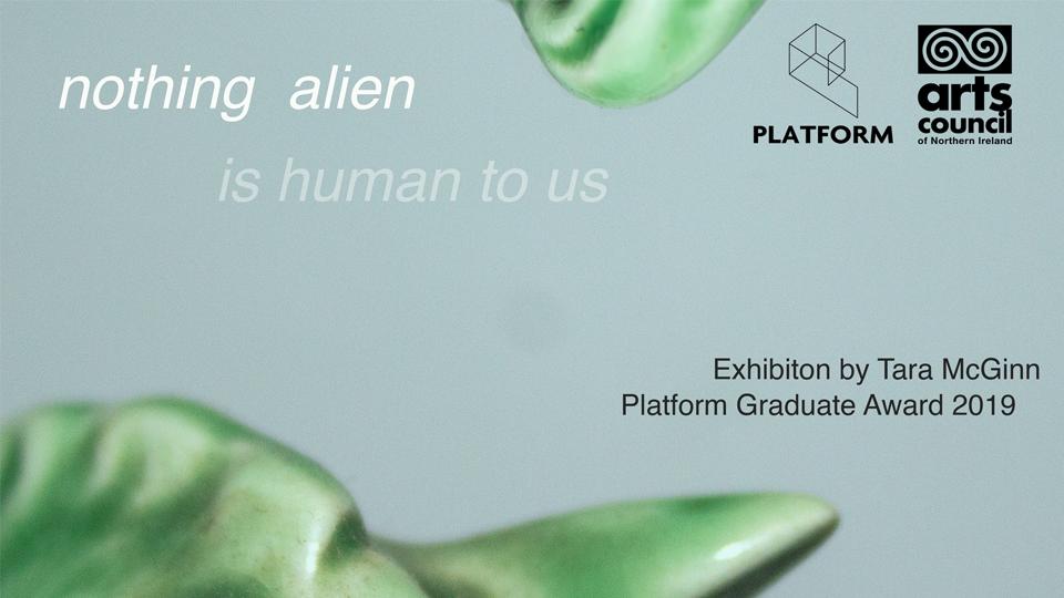 nothing alien is human to us | Tara McGinn at Platform Arts