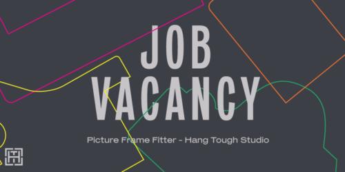 Job Vacancy | Picture Frame Fitter at Hang Tough Fine Art Framing Studio