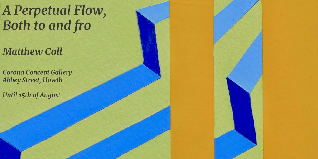 A Perpetual Flow, Both to and fro | Matthew Coll at the Corona Concept Gallery