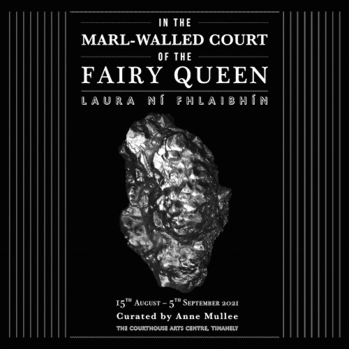 in the marl-walled court of the fairy queen   Laura Ní Fhlaibhín at The Courthouse Arts Centre