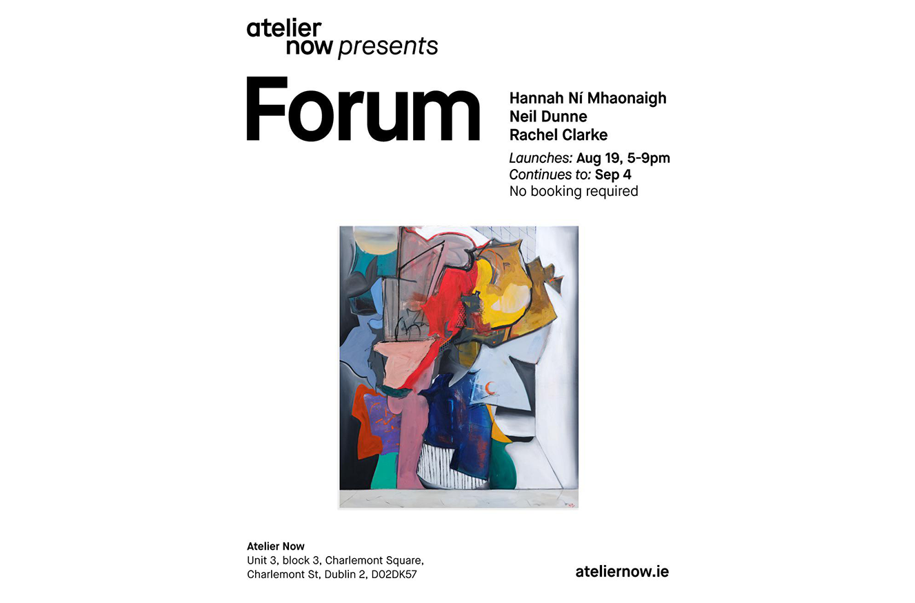 Forum | Neil Dunne, Rachel Clarke and Hannah Ní Mhaonaigh at Atelier Now Gallery, Dublin
