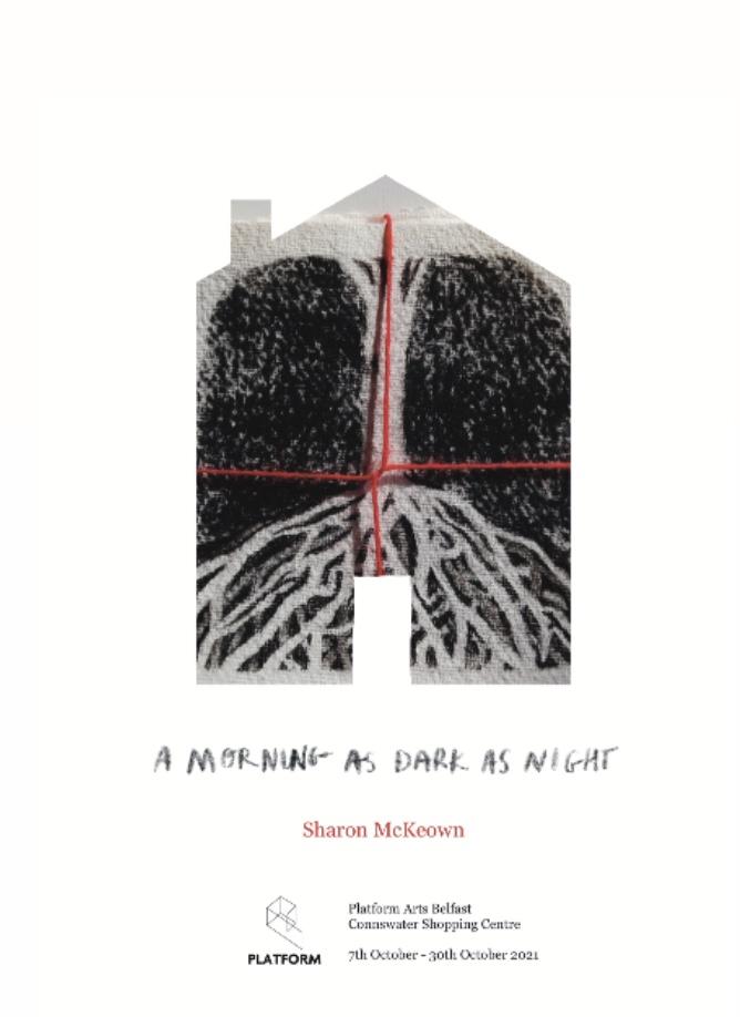 The Morning As Dark As Night | Sharon McKeown at Platform Arts