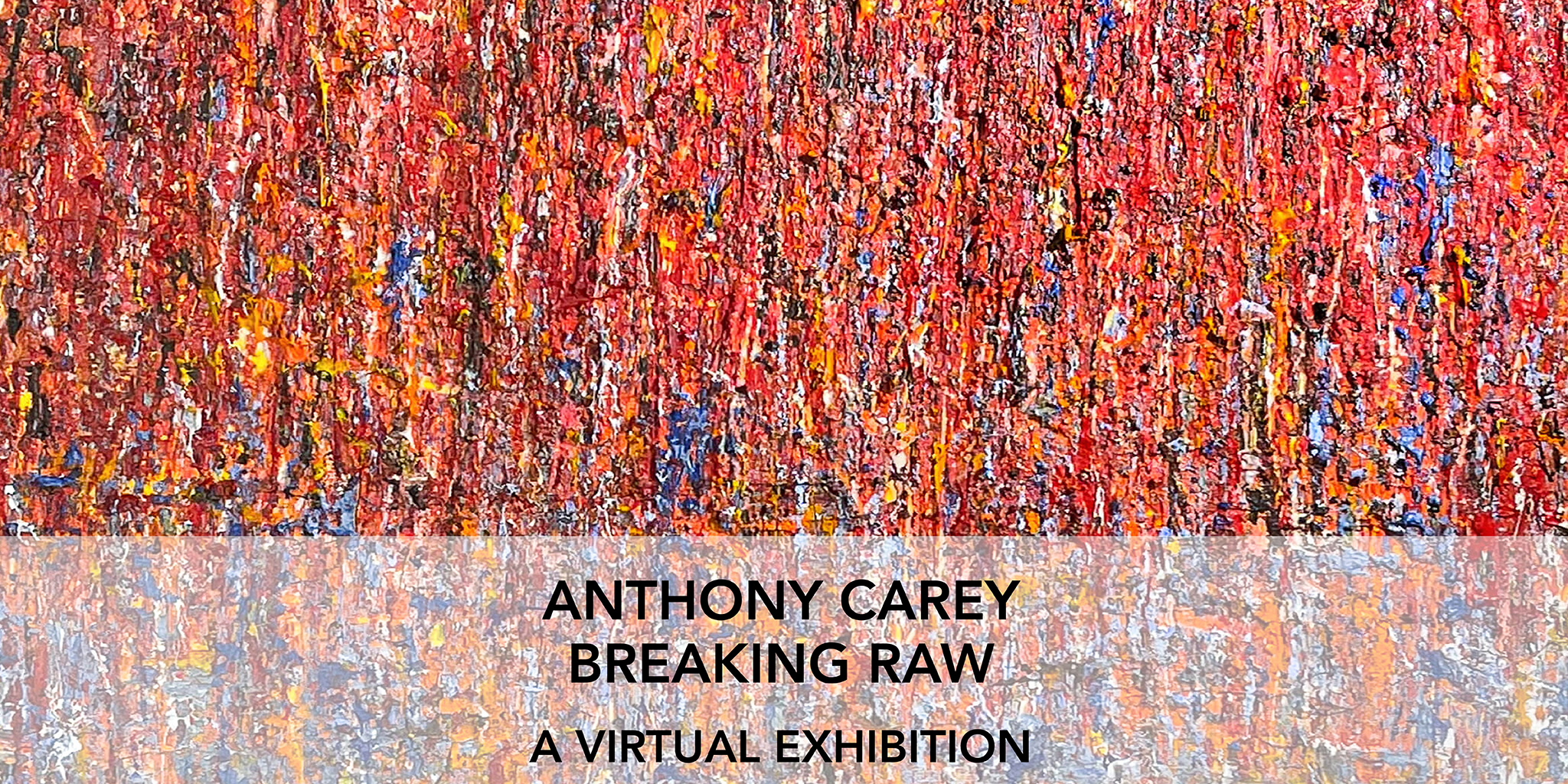 Online Exhibition   Breaking Raw by Anthony Carey