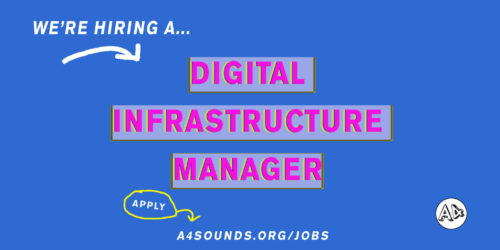 Job Vacancy | Digital Infrastructure Manager at A4 Sounds (Part-time)
