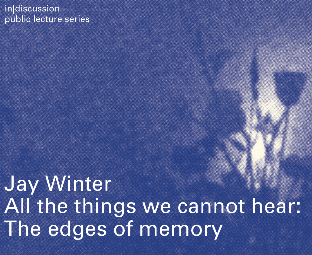 Online Talk | Jay Winter All the things we cannot hear: The edges of memory from TU Dublin