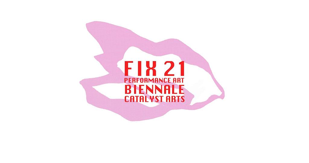 FIX Performance Art Biennale 2021   Catalyst Arts, Belfast